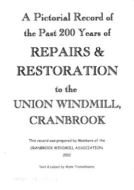 """A Pictorial Record of the Past 200 Years of Repairs and Restoration to the Union Windmill, Cranbrook"""
